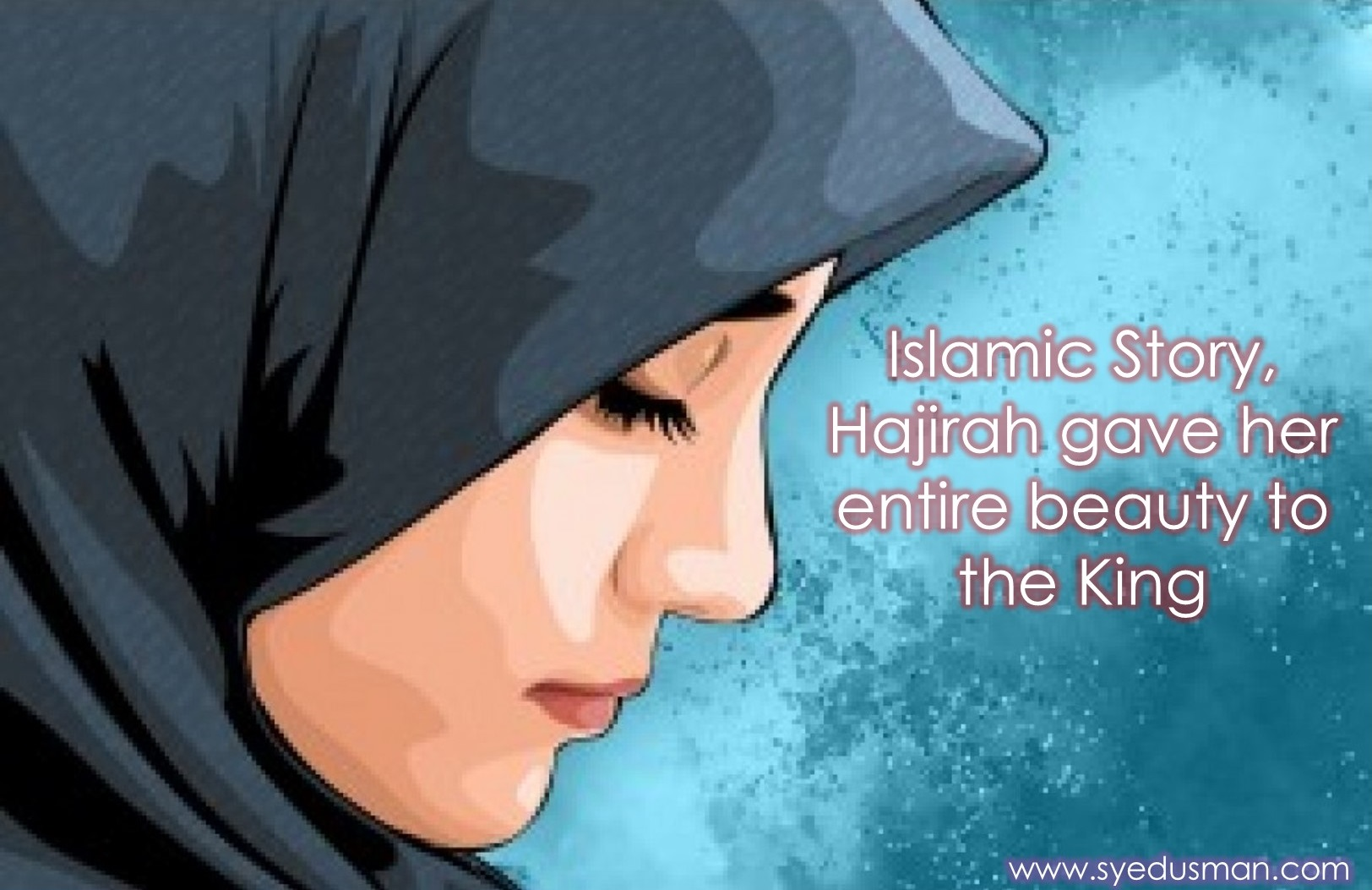 Islamic Story, Hajirah Gave Her Entire Beauty to the King