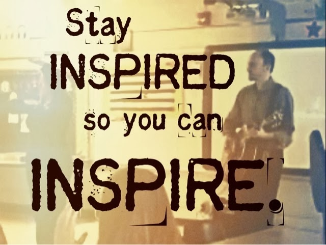 Stay Inspired Quotes - Stay Inspired Meaning